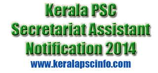 Kerala PSC Secretariat Assistant Notification on Dec 2014 to recruit the eligible applicants for the post of Secretariat Assistant, Kerala PSC Secretariat Assistant Notification,  KPSC Secretariat Assistant Notification 2014, Kerala PSC Secretariat Assistant2014, Kerala PSC Secretariat Assistant 2014 Recruitment Apply through One Time Registration, Kerala PSC Secretariat Assistant 2014 Online Application, PSC Secretariat Assistant 2014 Online Registration PSC Secretariat Assistant Recruitment Application Form 2014, Kerala PSC Secretariat Assistant Examination dates 2015