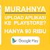 MURAHNYA Upload Aplikasi ke Playstore