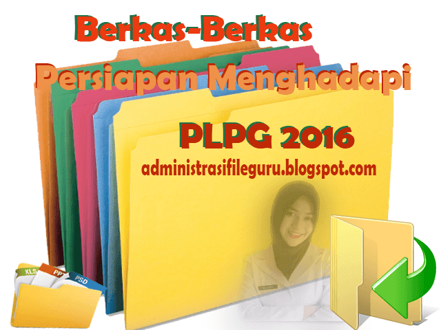Berkas Berkas yang harus dipersiapkan Untuk Persiapan PLPG Oktober 2016