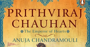 Book Review: Prithviraj Chauhan - The Emperor of Hearts by Anuja Chandramouli