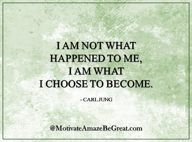 "Inspirational Quotes About Life: ""I am not what happened to me, I am what I choose to become."" - Carl Jung"