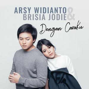 Arsy Widianto & Brisia Jodie – Dengan Caraku