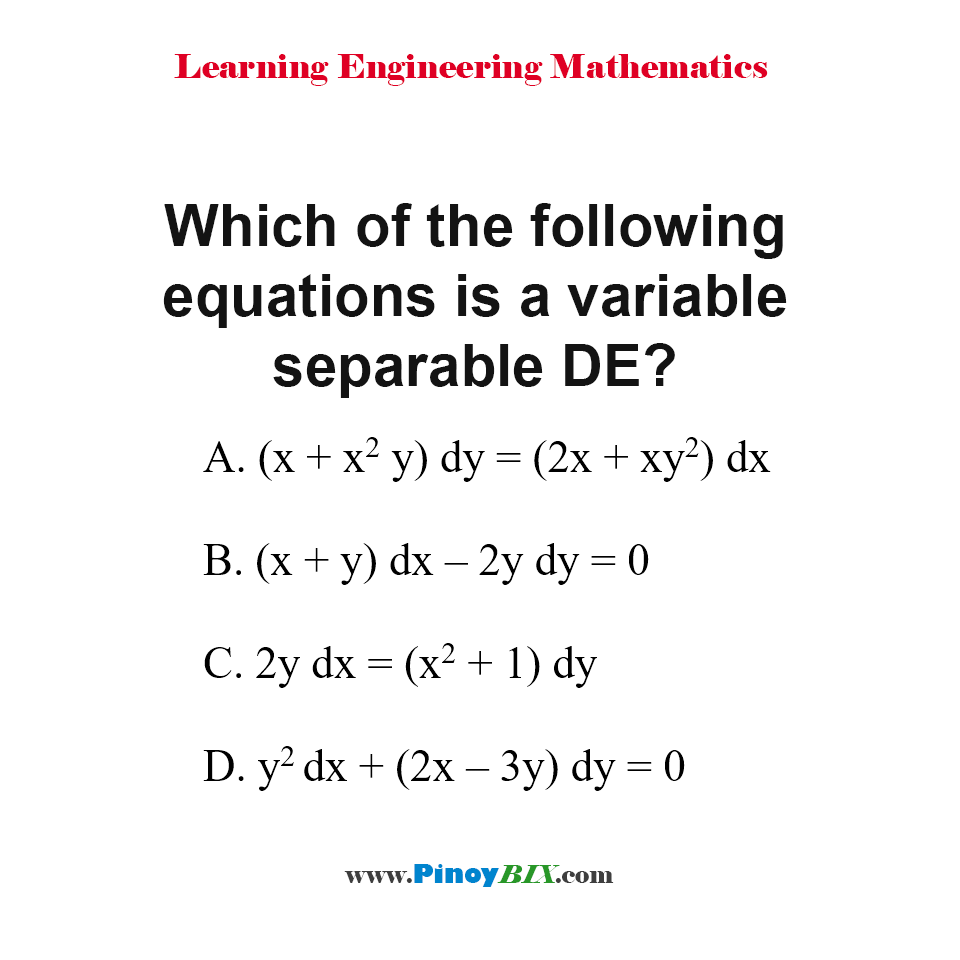 Which of the following equations is a variable separable DE?