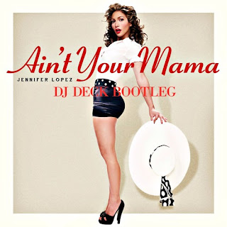 DJ DECK Jennifer Lopez - Ain't Your Mama (DJ DECK Bootleg)
