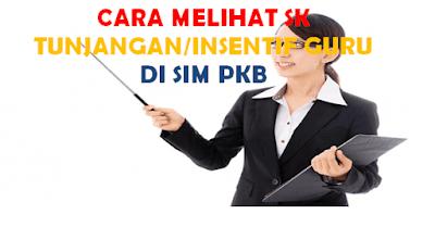 Cara Melihat SK Tunjangan/ Insentif Guru Bukan PNS di SIM PKB 2019
