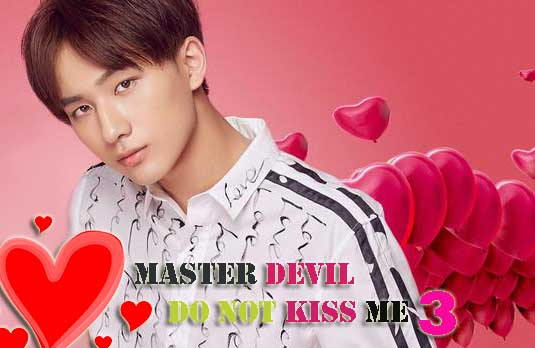 Drama Cina Master Devil Do Not Kiss Me 3