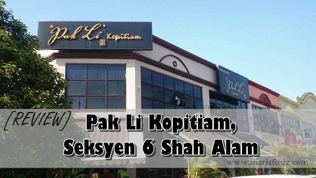 [Review] Pak Li Kopitiam Seksyen 6, Shah Alam