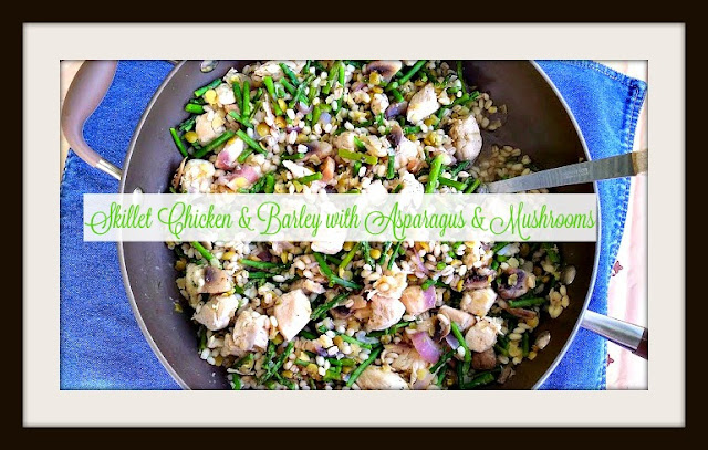 Skillet Chicken and Barley with Asparagus and Mushrooms