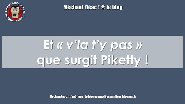 https://mechantreac.blogspot.com/2018/12/et-vla-ty-pas-que-surgit-piketty.html