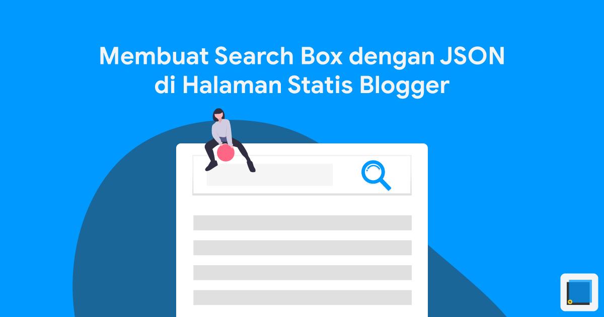 Membuat Search Box Tingkat Lanjut dengan JSON di Halaman Statis Blogger