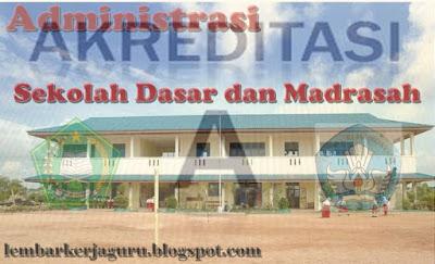 Perangkat Administrasi Akreditasi Sekolah Dasar dan Madrasah - lembarkerjaguru.blogspot.com