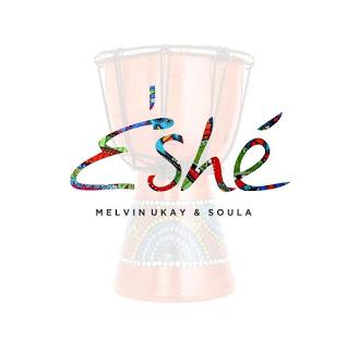 AUDIO: ESHE- MELVIN UKAY FT SOULA