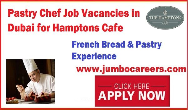 Chef jobs in UAE, Pastry Chef jobs in Dubai, Restaurant jobs in gulf countries,