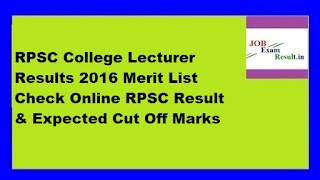 RPSC College Lecturer Results 2016 Merit List Check Online RPSC Result & Expected Cut Off Marks