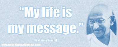 "Mahatma Gandhi Inspirational Quotes Explained:  ""My life is my message."""