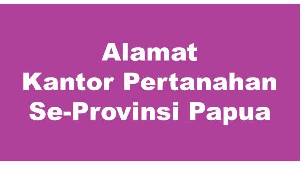 Alamat Kantor Pertanahan Kabupaten Dan Kota Se-Provinsi Papua