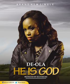 "Gospel Song: Download ""He Is God"" By De-Ola 