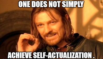 Ну нельзя вот так просто взять и саморазвиться! Или достичь самоактуализации (толком не понимая, что это такое).