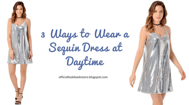 3 Ways to Wear a Sequin Dress at Daytime | Lookbook Store