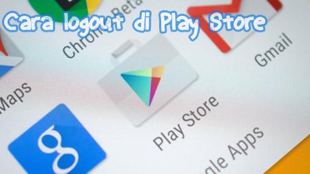 Cara Logout Play Store Pasti Berhasil