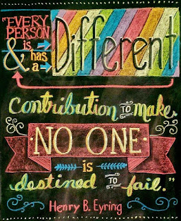 Every Person is different and has a different contribution to make no one is destined to fail. Henry B Eyring