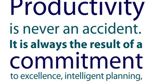 Productivity Is Never An Accident.