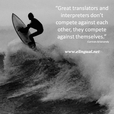 """Great translators and interpreters don't compete against each other, they compete against themselves."" -Carmen Arismendy 