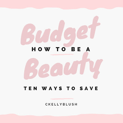 How To Be A Budget Beauty: Ten Ways to Save - CKellyBlush