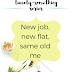 The Twenty Something Series: New job, new flat, same old me