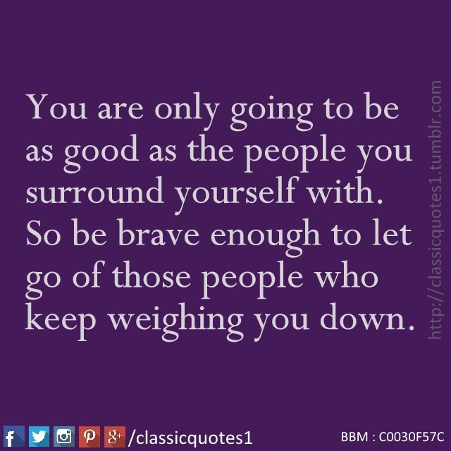 Classic Quotes You Are Only Going To Be As Good As The People You