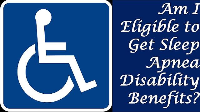 Sleep Apnea and Social Security Disability - Am I Eligible to Get Sleep Apnea Disability Benefits?