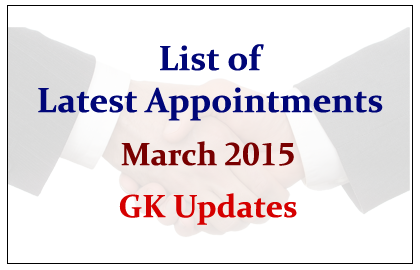 List of Latest Appointments March 2015