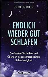 Neuzugänge im Jänner 2018 - Endlich wieder gut schlafen: Die besten Techniken und Übungen gegen stressbedingte Schlafstörungen von Gudrun Klein