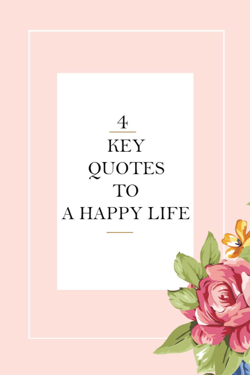 4 Keys To A Happy Life - Happiness Quote Reminders