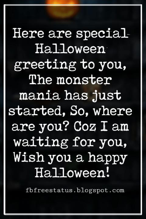 Happy Halloween Greetings Messages For Card, Here are special Halloween greeting to you, The monster mania has just started, So, where are you? Coz I am waiting for you, Wish you a happy Halloween!