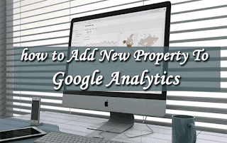 How To Add New Property To Google Analytics