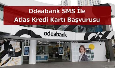 Odeabank SMS İle Atlas Kredi Kartı Başvurusu