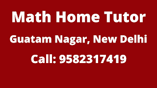 Best Maths Tutors for Home Tuition in Guatam Nagar, Delhi. Call:9582317419