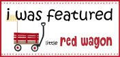 Featured at Little Red Wagon