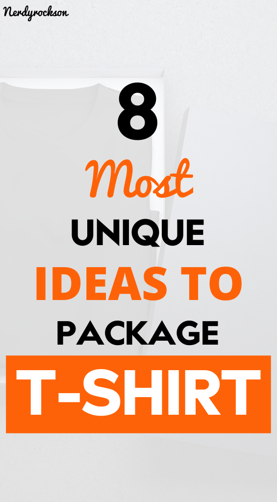 Most Unique Ideas to Package T-Shirts
