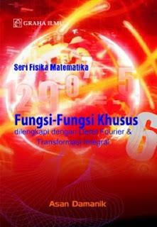 Fungsi-Fungsi Khusus dilengkapi dengan Deret Fourier & Transformasi Integral; Seri Fisika Matematika