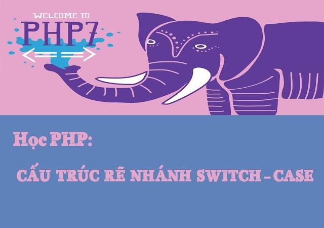Bài 8: Cấu trúc rẽ nhánh switch - case trong PHP