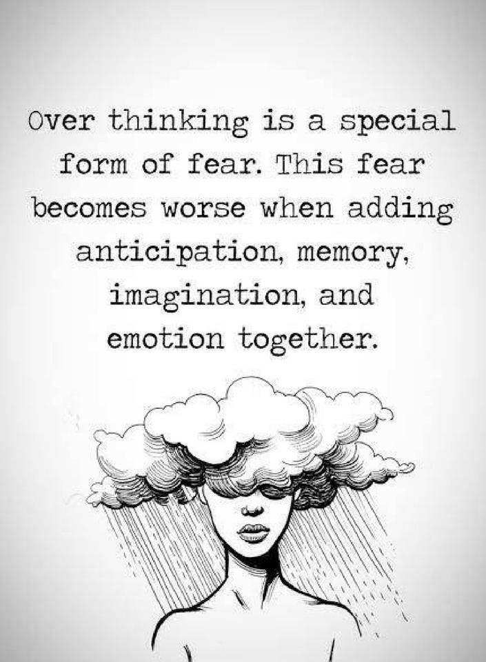 Quotes Overthinking Is A Special Form Of Fear This Fear Becomes