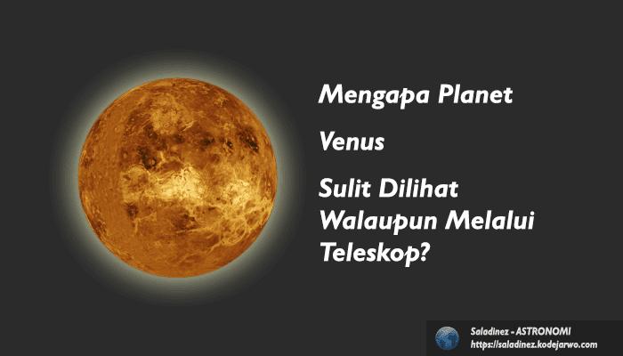 Alasan Mengapa Planet Venus Sulit Dilihat Walaupun Melalui Teleskop