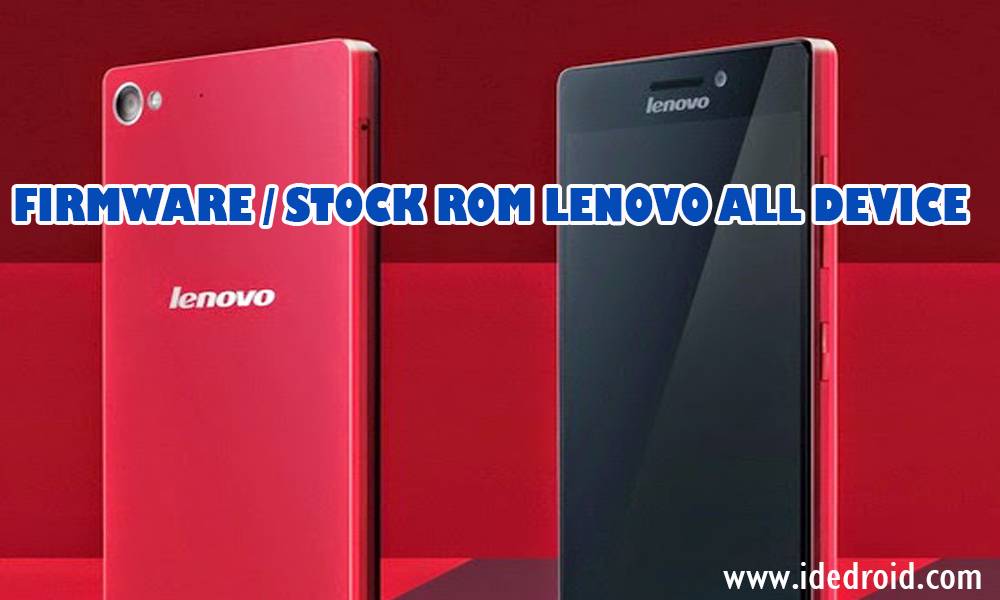 Kumpulan Firmware / Stock Rom Lenovo Terlengkap 2018 | Ide Droid