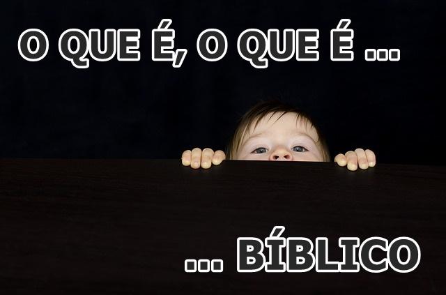 O que e o que e biblico