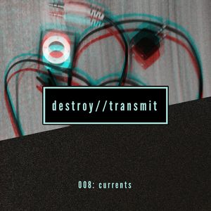 Destroy//Transmit. 008: Currents