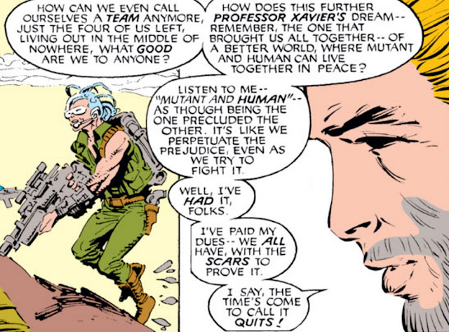 A single panel. On the left, a soldier runs up the hill. On the right, we focus in on Havok as he says, 'How can we even call ourselves a team anymore, just the four of us left, living out in the middle of nowhere, what good are we to anyone? How does this further Professor Xavier's dream--remember, the one that brought us all together--of a better world, where mutant and human can live together in peace? Listen to me--mutant and human--as though being the one precluded the other. It's like we perpetuate the prejudice, even as we try to fight it. Well, I've had it, folks. I've paid my dues--we all have, with the scars to prove it. I say, the time's come to call it quits!'