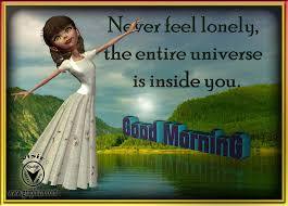 Good Morning Quotes For Friends: never feel lonely, the entire universe inside you,