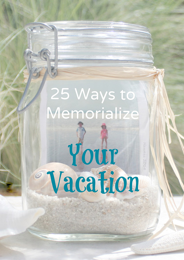Solescapes Blog Style Living And Travel Vacation Ideas 25 Ways To Memorialize Your Vacation